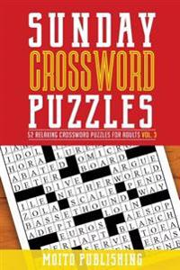 Sunday Crossword Puzzles: 52 Relaxing Crossword Puzzles for Adults Volume 3