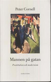 Mannen på gatan : prostitution och modernism - Peter Cornell pdf epub
