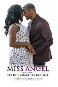 Miss Angel: The Evil Behind the Law, Vol I