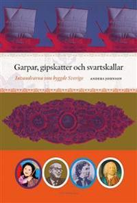 Garpar, gipskatter och svartskallar : invandrarna som byggde Sverige