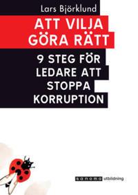 Att vilja göra rätt - 9 steg för ledare att stoppa korruption