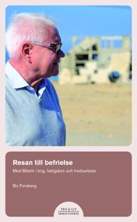 Resan till befrielse. Med bibeln i krig, fattigdom och fredsarbete - Bo Forsberg | Laserbodysculptingpittsburgh.com