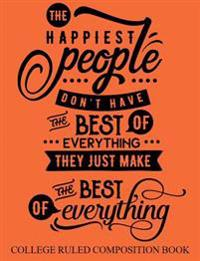 College Ruled Composition Book Orange: The Happiest People Don't Have the Best of Everything They Just Make the Best of Everything