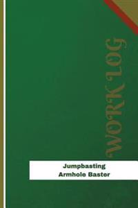 Jumpbasting Armhole Baster Work Log: Work Journal, Work Diary, Log - 126 Pages, 6 X 9 Inches