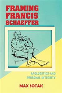 Framing Francis Schaeffer: Apologetics and Personal Integrity