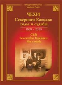 Chekhi Severnogo Kavkaza. Gody i sudby: 1868-2010.