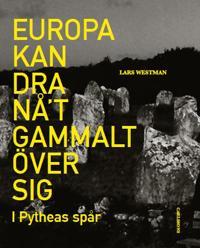 Europa kan dra nåt gammalt över sig : i Pytheas spår - Lars Westman pdf epub