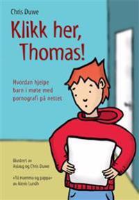Klikk her, Thomas!: Hvordan hjelpe barn i møte med pornografi på nettet - Chris Duwe   Inprintwriters.org