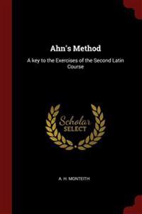 Ahn's Method: A key to the Exercises of the Second Latin Course