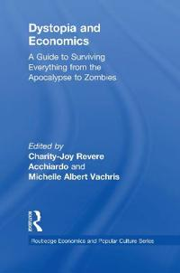 Dystopia and Economics: A Guide to Surviving Everything from the Apocalypse to Zombies