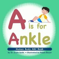 A is for Ankle: Human Body ABC Book