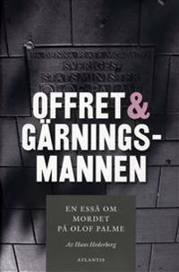 Offret & gärningsmannen : en essä om mordet på Olof Palme