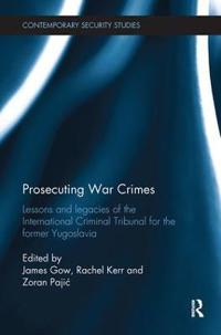 Prosecuting War Crimes: Lessons and Legacies of the International Criminal Tribunal for the Former Yugoslavia