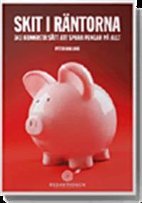 Skit i räntorna : 343 tips om att spara pengar för alla med bolån