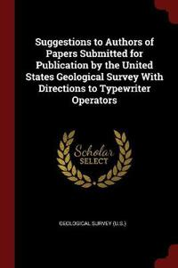 Suggestions to Authors of Papers Submitted for Publication by the United States Geological Survey with Directions to Typewriter Operators