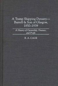 A Tramp Shipping Dynasty-Burrell & Son of Glasgow, 1850-1939