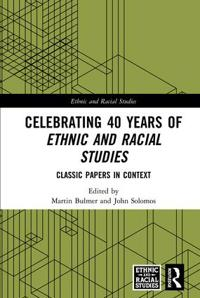 Celebrating 40 Years of Ethnic and Racial Studies: Classic Papers in Context