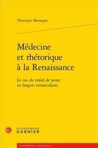 Medecine Et Rhetorique a la Renaissance: Le Cas Du Traite de Peste En Langue Vernaculaire