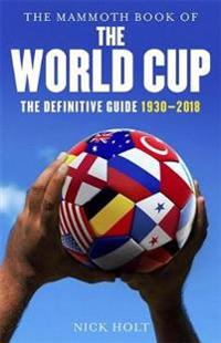 The Mammoth Book of the World Cup: The Definitive Guide, 1930-2018