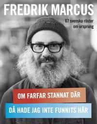 Om farfar stannat där, då hade jag inte funnits här : 67 svenska röster om ursprung