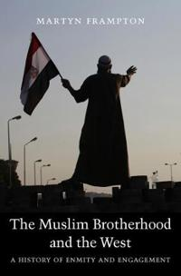 The Muslim Brotherhood and the West: A History of Enmity and Engagement