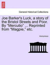 "Joe Barker's Luck, a Story of the Bristol Streets and Poor. by ""Mercutio"" ... Reprinted from ""Magpie,"" Etc."