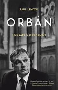 Orban: Hungary's Strongman