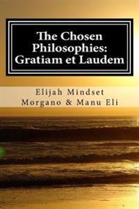 The Chosen Philosophies: Gratiam Et Laudem