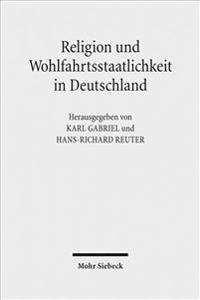 Religion Und Wohlfahrtsstaatlichkeit in Deutschland: Konfessionen - Semantiken - Diskurse