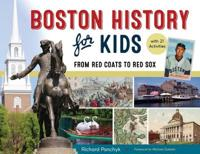 Boston History for Kids: From Red Coats to Red Sox, with 21 Activities