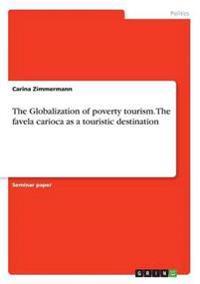 The Globalization of Poverty Tourism. the Favela Carioca as a Touristic Destination