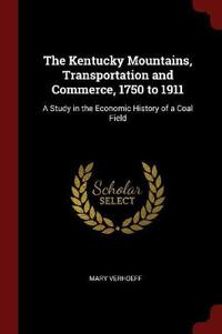 The Kentucky Mountains, Transportation and Commerce, 1750 to 1911