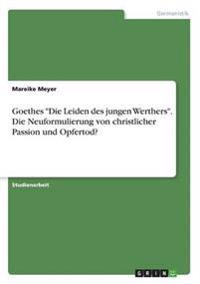 Goethes Die Leiden Des Jungen Werthers. Die Neuformulierung Von Christlicher Passion Und Opfertod?