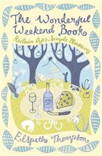 Wonderful weekend book - reclaiming lifes simple pleasures