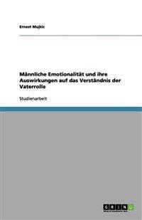 Männliche Emotionalität und ihre Auswirkungen auf das Verständnis der Vaterrolle