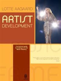 Artist Development: A practical guide to making it in the music Industry