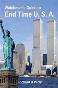 Watchman's Guide to End Time U.S.A.