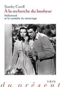a la Recherche Du Bonheur: Hollywood Et La Comedie Du Remariage