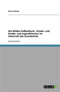 Die Wilden Fuballkerle - Kinder- Und Kinder- Und Jugendliteratur Im Unterricht Der Grundschule