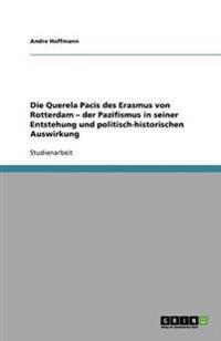 Die Querela Pacis Des Erasmus Von Rotterdam - Der Pazifismus in Seiner Entstehung Und Politisch-Historischen Auswirkung