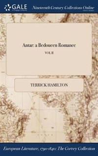 Antar: A Bedoueen Romance; Vol II