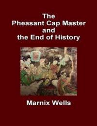 Pheasant Cap Master and the End of History