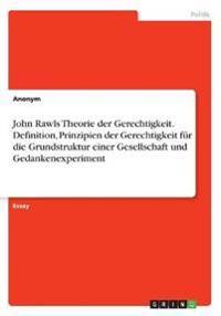 John Rawls Theorie der Gerechtigkeit. Definition, Prinzipien der Gerechtigkeit für die Grundstruktur einer Gesellschaft und Gedankenexperiment