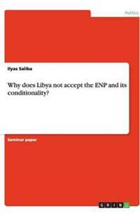 Why Does Libya Not Accept the Enp and Its Conditionality?