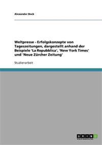 Weltpresse - Erfolgskonzepte Von Tageszeitungen, Dargestellt Anhand Der Beispiele 'la Repubblica', 'new York Times' Und 'neue Zurcher Zeitung'