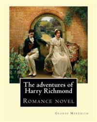 The Adventures of Harry Richmond. by: George Meredith: The Adventures of Harry Richmond Is a Romance by British Author George Meredith, Sometimes Pica