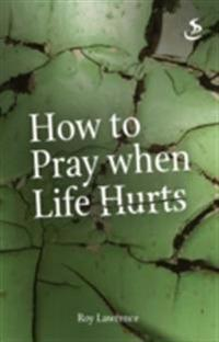 How to Pray When Life Hurts