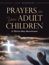 Prayers for Your Adult Children: A Thirty-Day Devotional