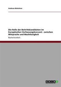 Die Rolle Der Beitrittskandidaten Im Europaischen Verfassungskonvent - Zwischen Mitsprache Und Machtlosigkeit