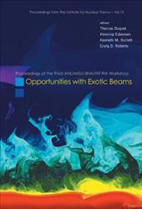 Opportunities With Exotic Beams - Proceedings Of The Third Anl/msu/jina/int Ria Workshop